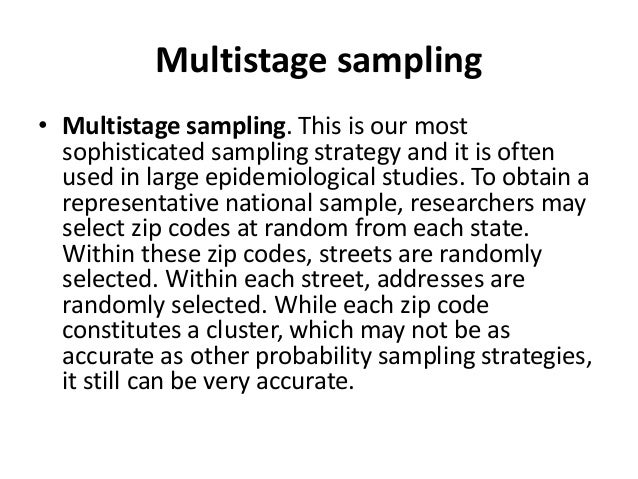Multistage sampling • Multistage sampling. This is our most sophisticated sampling strategy and it is often used in large ...