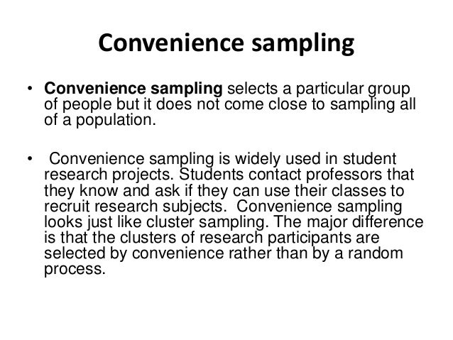 Convenience sampling • Convenience sampling selects a particular group of people but it does not come close to sampling al...