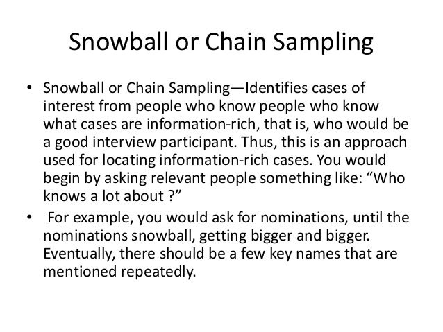 Snowball or Chain Sampling • Snowball or Chain Sampling—Identifies cases of interest from people who know people who know ...