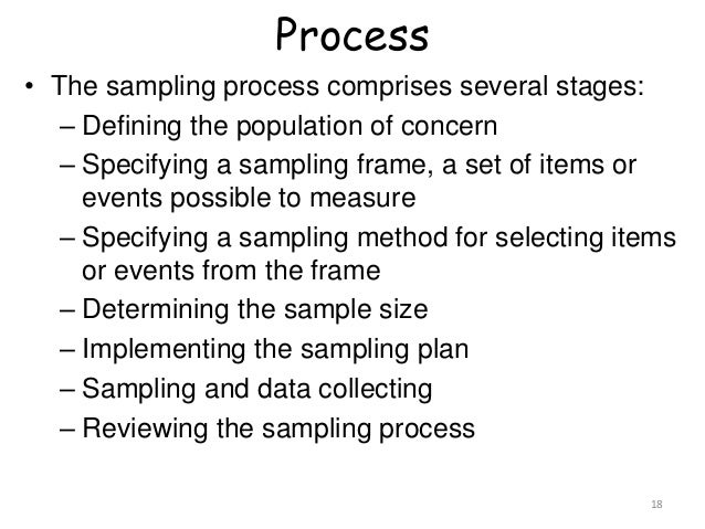Process 18 • The sampling process comprises several stages: – Defining the population of concern – Specifying a sampling f...