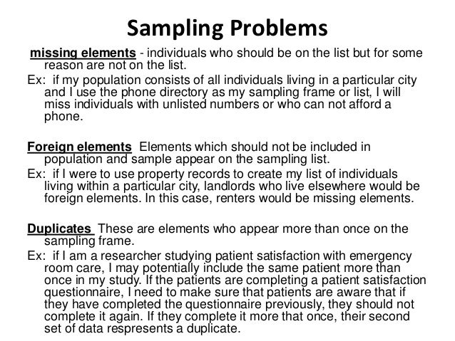 Sampling Problems missing elements - individuals who should be on the list but for some reason are not on the list. Ex: if...