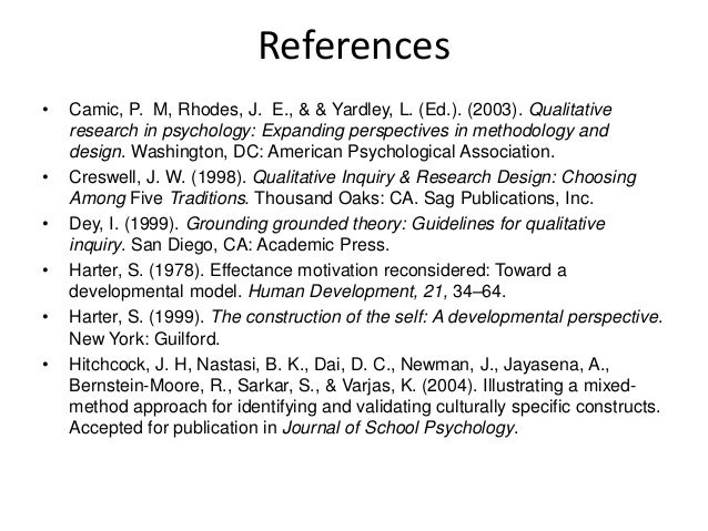 References • Camic, P. M, Rhodes, J. E., & & Yardley, L. (Ed.). (2003). Qualitative research in psychology: Expanding pers...
