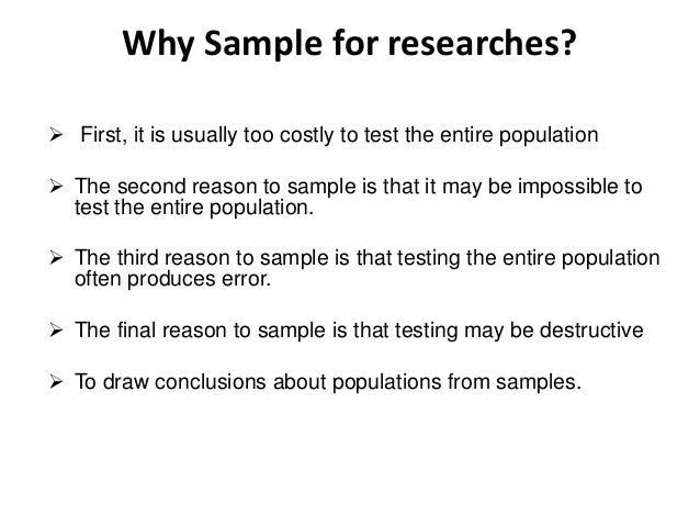 Why Sample for researches?  First, it is usually too costly to test the entire population  The second reason to sample i...