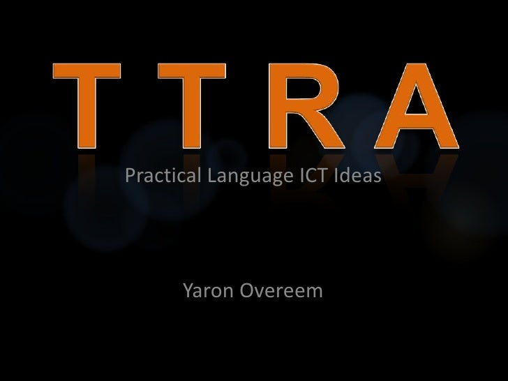 T T R A<br />Practical Language ICT Ideas<br />Yaron Overeem<br />