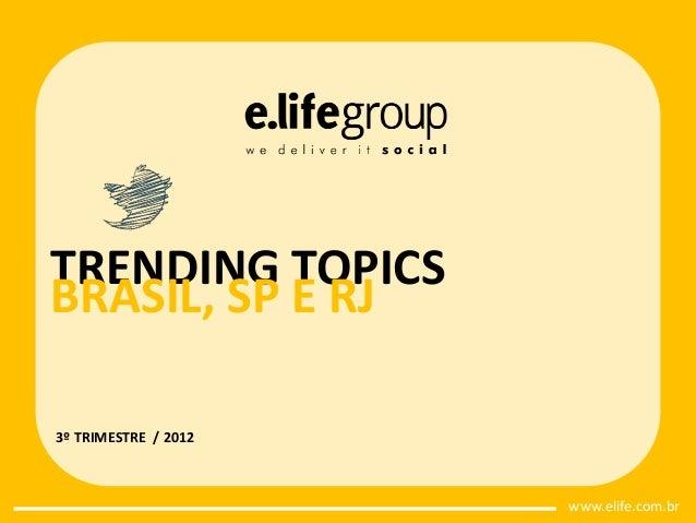TRENDING TOPICS BRASIL, SP E RJ 3º TRIMESTRE / 2012  www.elife.com.br