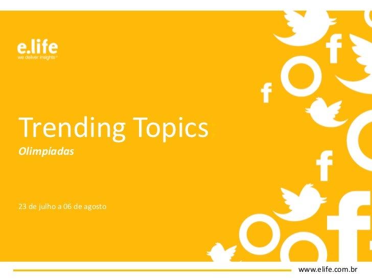Trending Topics:Olimpíadas23 de julho a 06 de agosto                             www.elife.com.br