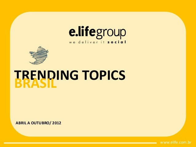 TRENDING TOPICSBRASILABRIL A OUTUBRO/ 2012                        www.elife.com.br