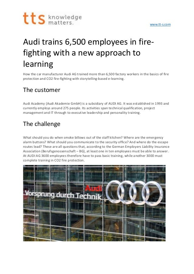 www.tt-s.com Audi trains 6,500 employees in fire- fighting with a new approach to learning How the car manufacturer Audi A...
