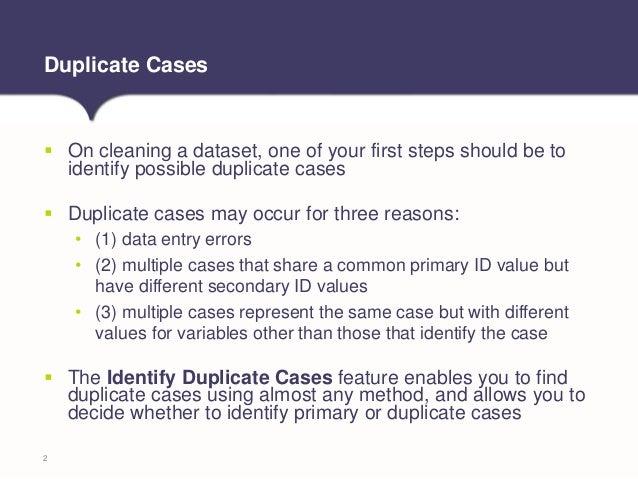 Tech Tip: Identifying Duplicate Cases in IBM SPSS Statistics Slide 2