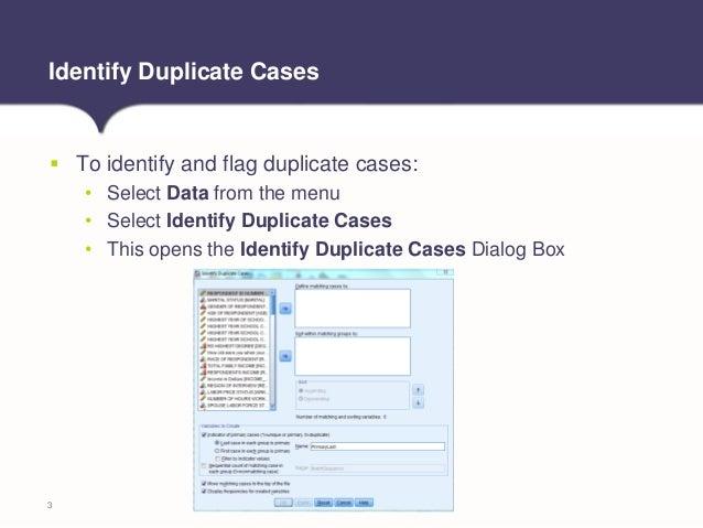 Tech Tip: Identifying Duplicate Cases in IBM SPSS Statistics Slide 3