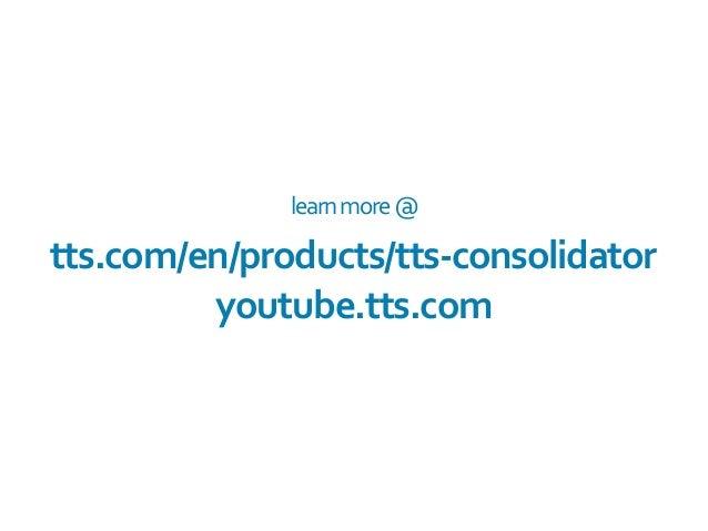 learn  more  @   tts.com/en/products/tts-‐consolidator   youtube.tts.com