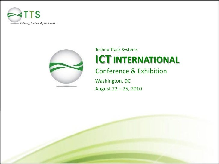 Techno Track Systems  ICT INTERNATIONAL Conference & Exhibition Washington, DC August 22 – 25, 2010
