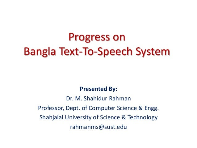 Progress on Bangla Text-To-Speech System Presented By: Dr. M. Shahidur Rahman Professor, Dept. of Computer Science & Engg....