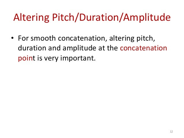 Altering Pitch/Duration/Amplitude • For smooth concatenation, altering pitch, duration and amplitude at the concatenation ...