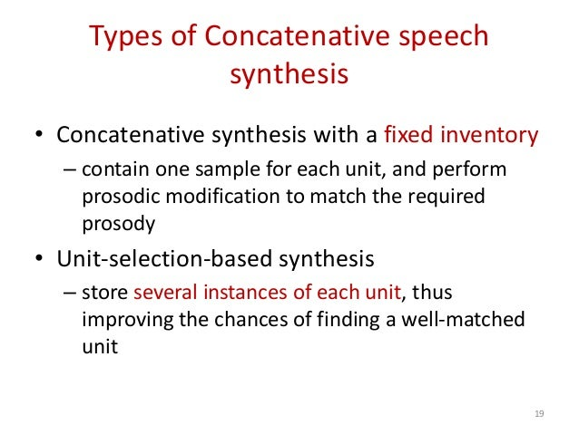Types of Concatenative speech synthesis • Concatenative synthesis with a fixed inventory – contain one sample for each uni...