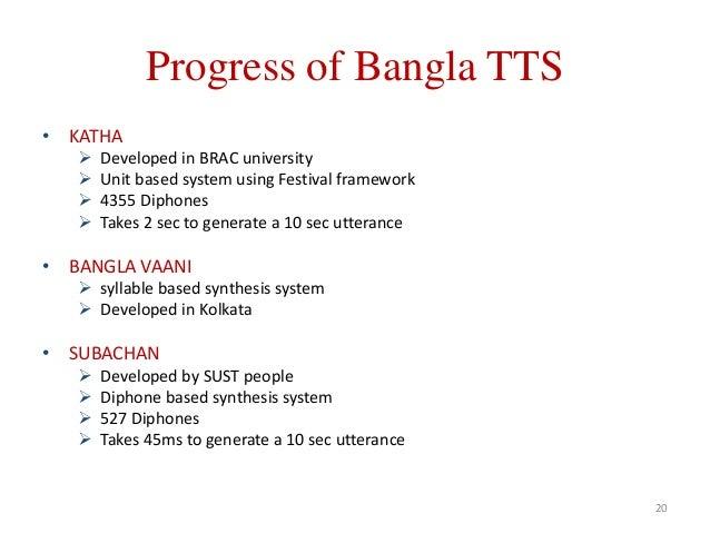 Progress of Bangla TTS • KATHA  Developed in BRAC university  Unit based system using Festival framework  4355 Diphones...