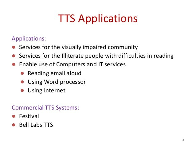TTS Applications Applications:  Services for the visually impaired community  Services for the Illiterate people with di...