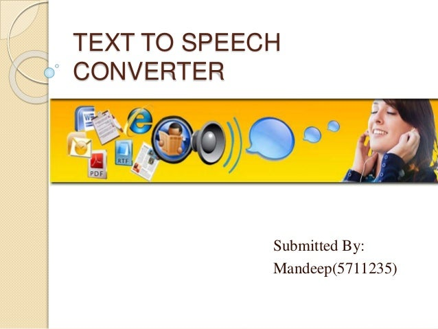 TEXT TO SPEECH  CONVERTER  Submitted By:  Mandeep(5711235)