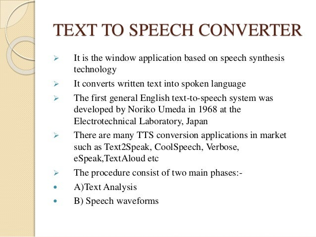 TEXT TO SPEECH CONVERTER   It is the window application based on speech synthesis  technology   It converts written text...
