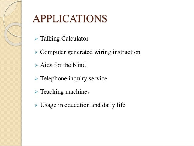 APPLICATIONS   Talking Calculator   Computer generated wiring instruction   Aids for the blind   Telephone inquiry ser...