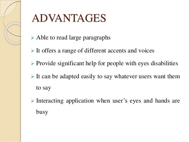 ADVANTAGES   Able to read large paragraphs   It offers a range of different accents and voices   Provide significant he...