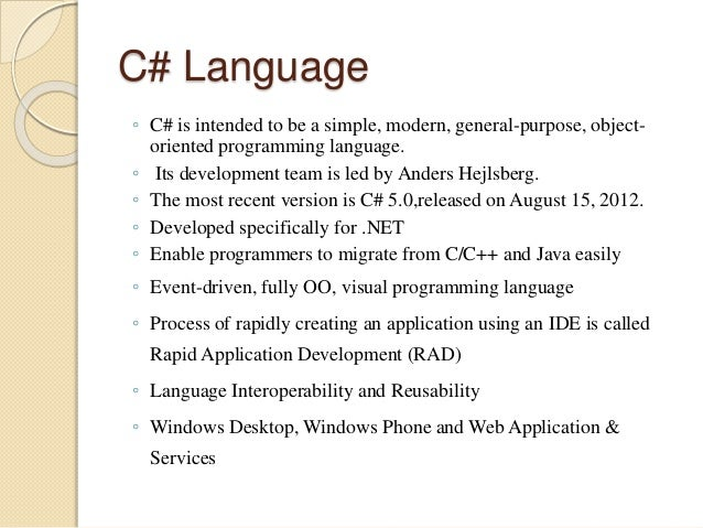 C# Language  ◦ C# is intended to be a simple, modern, general-purpose, object-oriented  programming language.  ◦ Its devel...