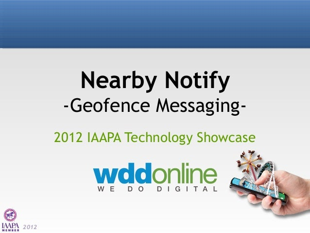 Nearby Notify        -Geofence Messaging-       2012 IAAPA Technology Showcase2012