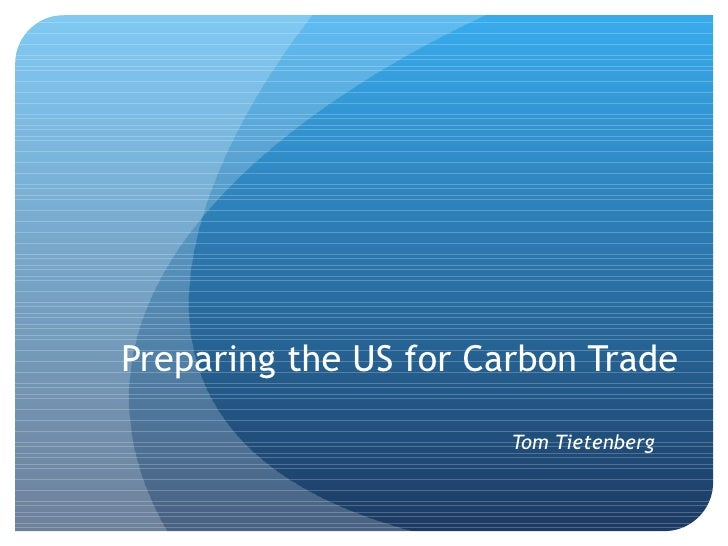 Preparing the US for Carbon Trade Tom Tietenberg