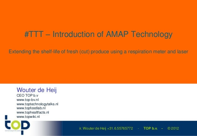 #TTT – Introduction of AMAP TechnologyExtending the shelf-life of fresh (cut) produce using a respiration meter and laser ...