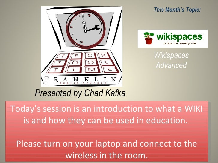 Presented by Chad Kafka This Month's Topic: Wikispaces Advanced Today's session is an introduction to what a WIKI is and h...
