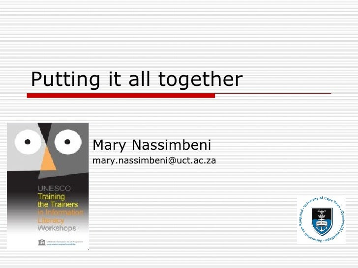 Putting it all together Mary Nassimbeni [email_address]