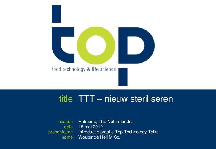 title TTT – nieuw steriliseren    location    Helmond, The Netherlands.       date     15 mei 2012presentation    Introduc...