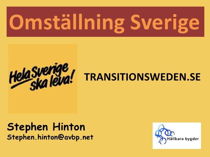 Omställning Sverige<br />TRANSITIONSWEDEN.SE<br />Stephen Hinton<br />Stephen.hinton@avbp.net<br />