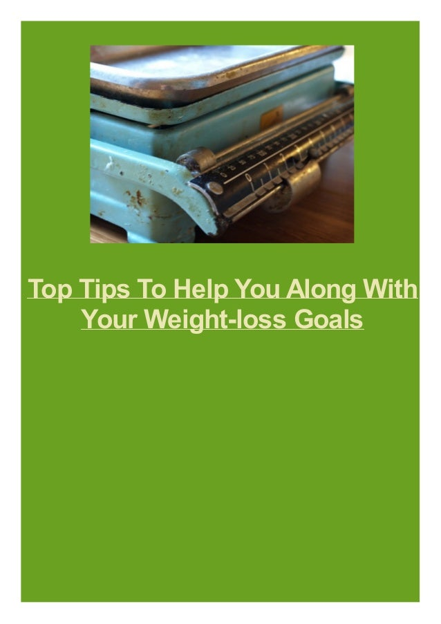 Top Tips To Help You Along With Your Weight-loss Goals