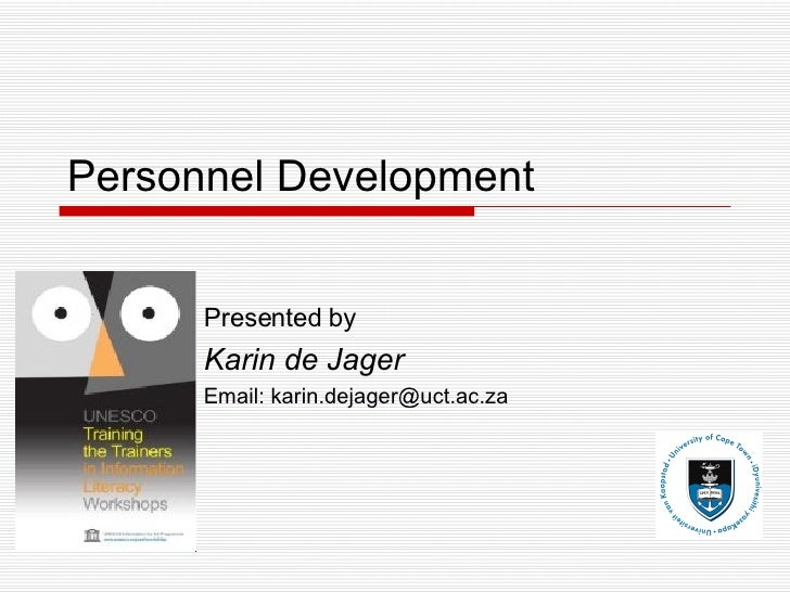 Personnel Development Presented by Karin de Jager Email: karin.dejager@uct.ac.za