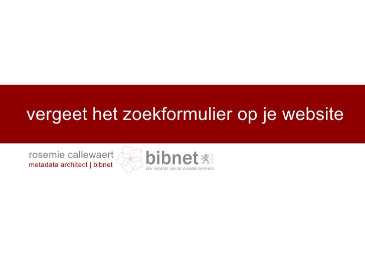 vergeet het zoekformulier op je website rosemie callewaert metadata architect | bibnet