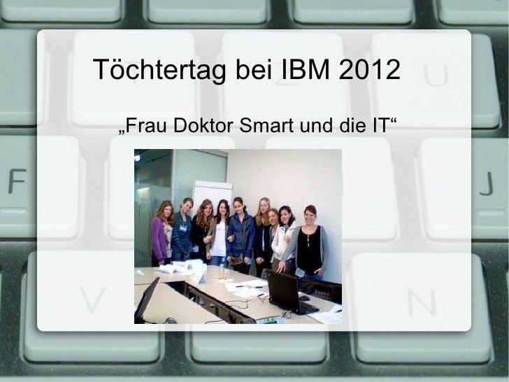 """Töchtertag bei IBM 2012 """"Frau Doktor Smart und die IT"""""""