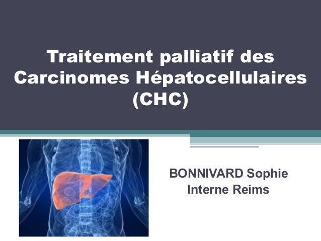 Traitement palliatif des Carcinomes Hépatocellulaires (CHC) BONNIVARD Sophie Interne Reims