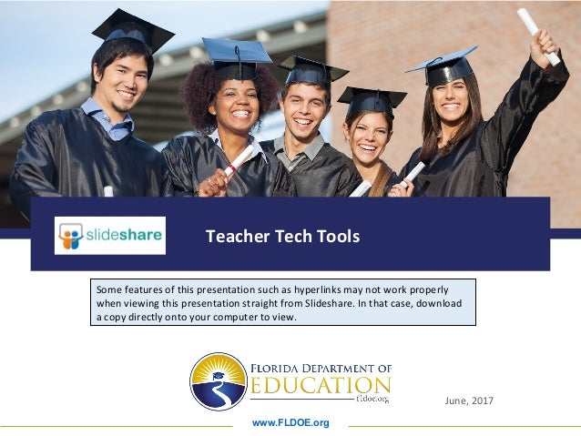 www.FLDOE.org Teacher Tech Tools June, 2017 Some features of this presentation such as hyperlinks may not work properly wh...