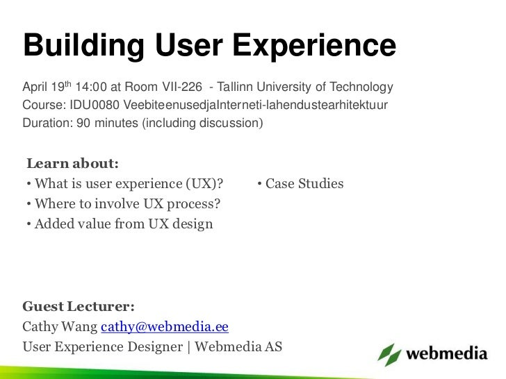 Building User Experience<br />April 19th 14:00 at Room VII-226  - Tallinn University of Technology<br />Course: IDU0080 Ve...