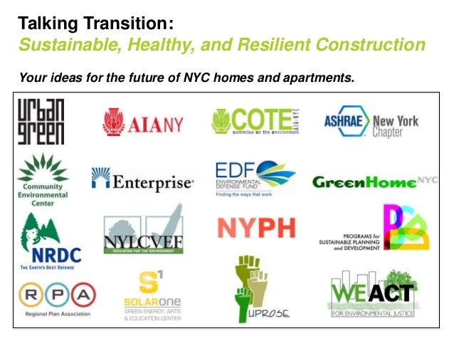 Talking Transition: Sustainable, Healthy, and Resilient Construction Your ideas for the future of NYC homes and apartments...