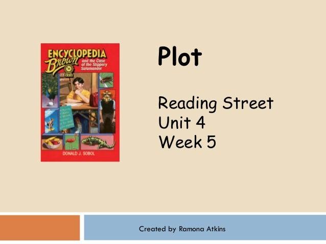 Plot     Reading Street     Unit 4     Week 5Created by Ramona Atkins