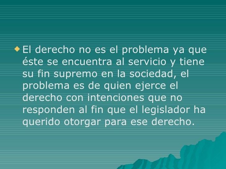 <ul><li>El derecho no es el problema ya que éste se encuentra al servicio y tiene su fin supremo en la sociedad, el proble...
