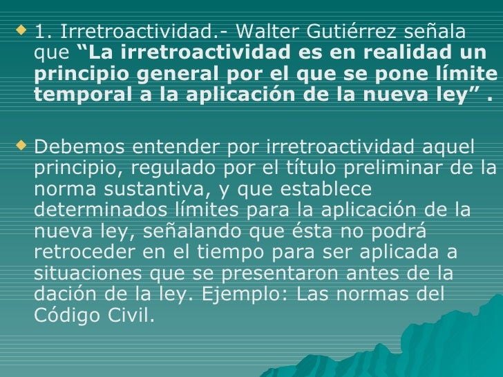 """<ul><li>1. Irretroactividad.- Walter Gutiérrez señala que  """"La irretroactividad es en realidad un principio general por el..."""