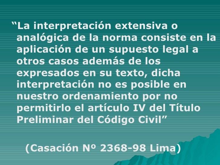 """<ul><li>"""" La interpretación extensiva o analógica de la norma consiste en la aplicación de un supuesto legal a otros casos..."""