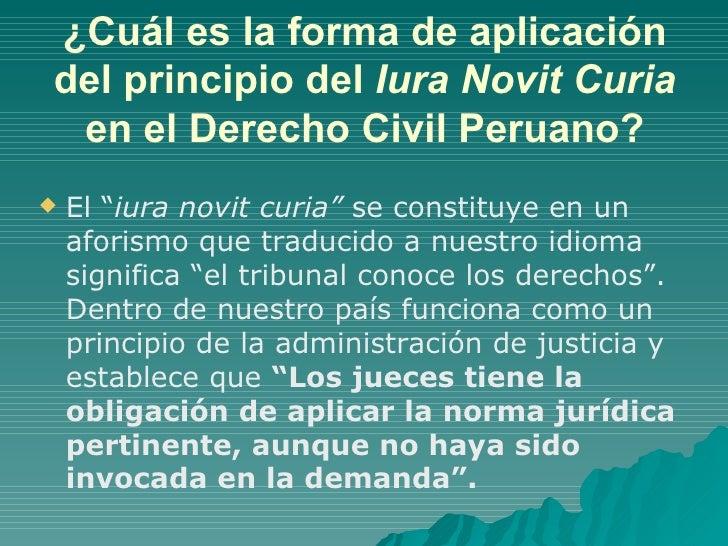 """¿Cuál es la forma de aplicación del principio del  Iura Novit Curia  en el Derecho Civil Peruano? <ul><li>El """" iura novit ..."""