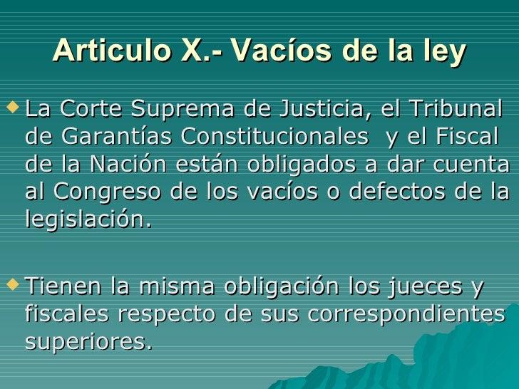 Articulo X.- Vacíos de la ley <ul><li>La Corte Suprema de Justicia, el Tribunal de Garantías Constitucionales  y el Fiscal...