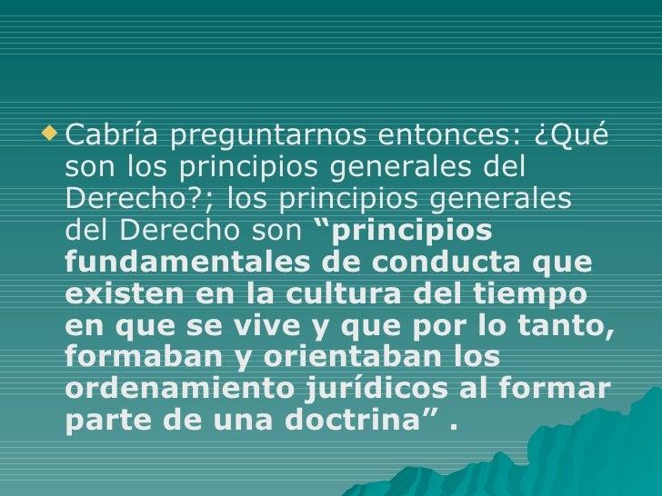 <ul><li>Cabría preguntarnos entonces: ¿Qué son los principios generales del Derecho?; los principios generales del Derecho...