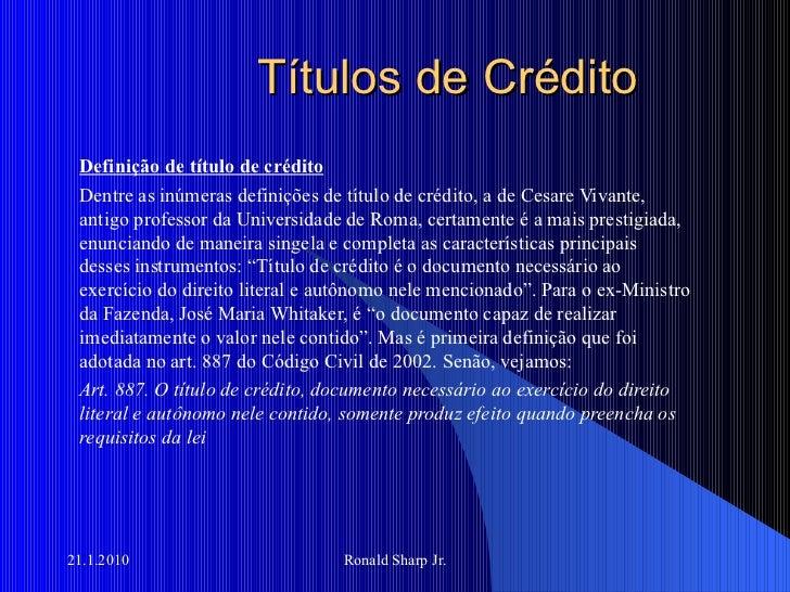 Títulos de Crédito Definição de título de crédito Dentre as inúmeras definições de título de crédito, a de Cesare Vivante,...