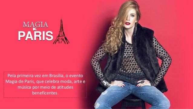 Pela primeira vez em Brasília, o evento Magia de Paris, que celebra moda, arte e música por meio de atitudes beneficentes....